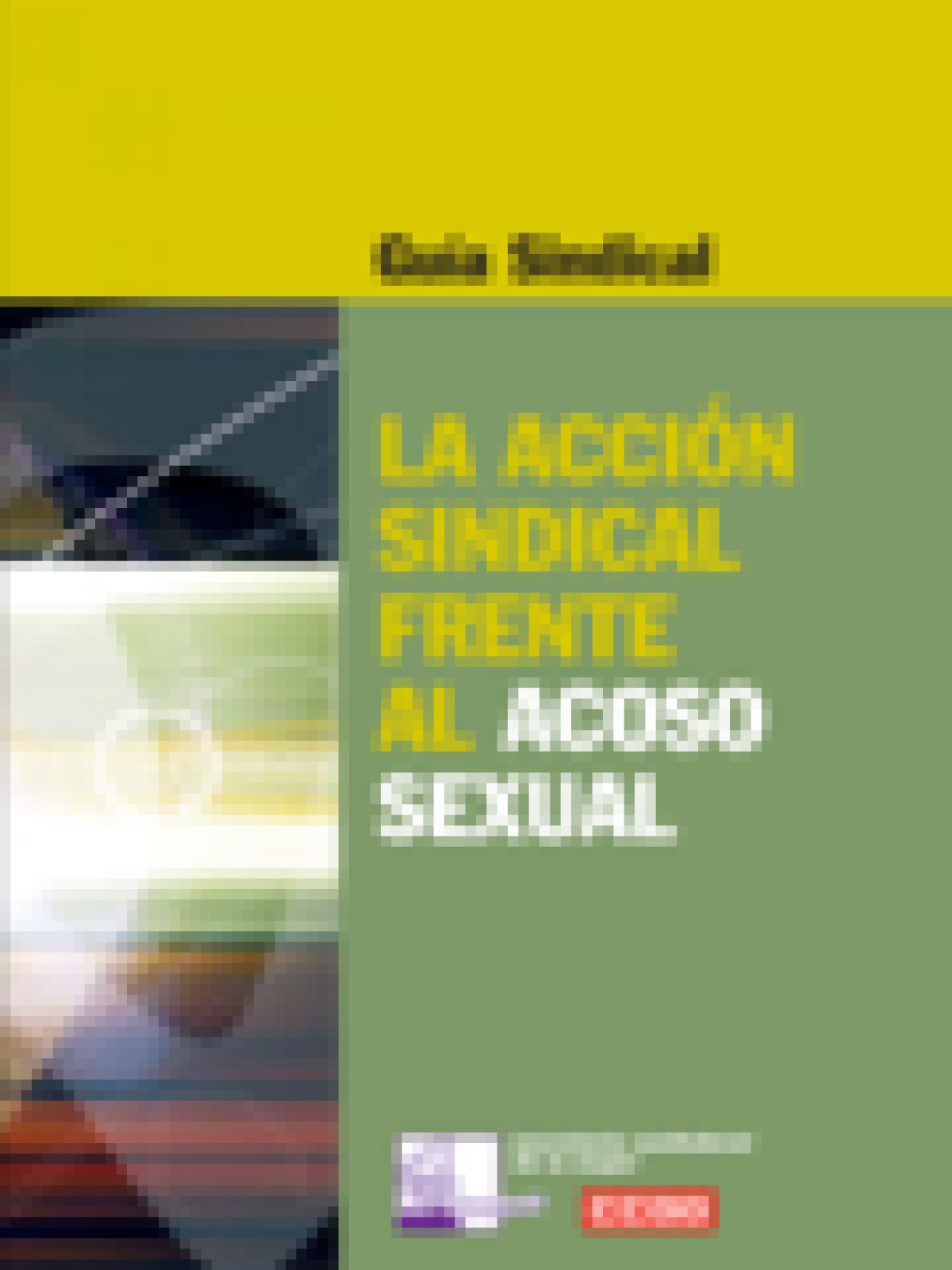 "Guía sindical ""La acción sindical frente al acoso sexual"""